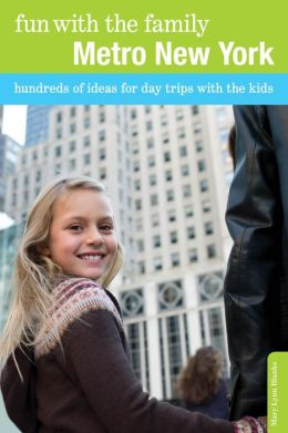 Fun with the Family Metro New York: Hundreds of Ideas for Day Trips with the Kids