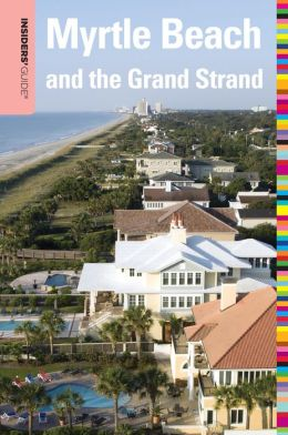 Insiders' Guide to Myrtle Beach and the Grand Strand, 10th
