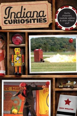 Indiana Curiosities, 3rd: Quirky characters, roadside oddities & other offbeat stuff