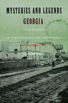 Mysteries and Legends of Georgia: True Stories of the Unsolved and Unexplained