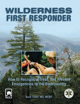 Wilderness First Responder: How to Recognize, Treat, and Prevent Emergencies in the Backcountry