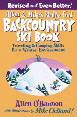 Allen & Mike's Really Cool Backcountry Ski Book, Revised and Even Better!: Traveling & Camping Skills for a Winter Environment (Falcon Guides)