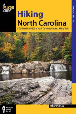 Hiking North Carolina: A Guide to Nearly 500 of North Carolina's Greatest Hiking Trails