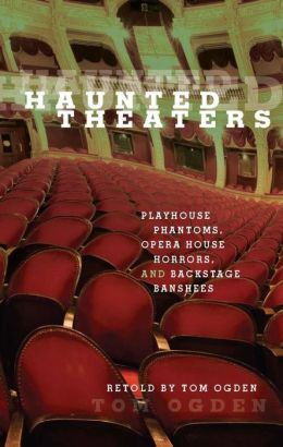 Haunted Theaters: Playhouse Phantoms, Opera House Horrors, and Backstage Banshees
