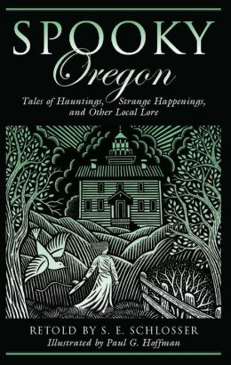 Spooky Oregon: Tales of Hauntings, Strange Happenings, and Other Local Lore