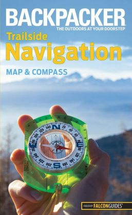Backpacker magazine's Trailside Navigation: Map and Compass