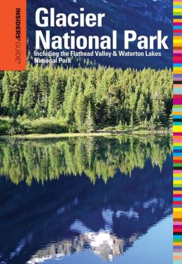 Insiders' Guide to Glacier National Park, 6th: Including the Flathead Valley & Waterton Lakes National Park