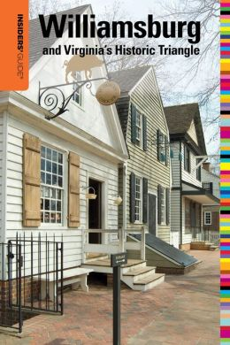 Insiders' Guide to Williamsburg 16th: and Virginia's Historic Triangle
