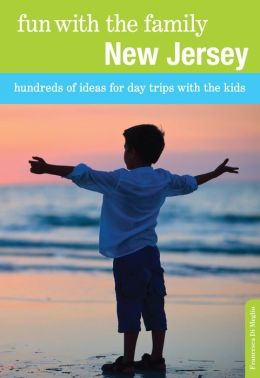 Fun with the Family New Jersey: Hundreds of Ideas for Day Trips with the Kids