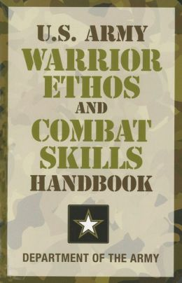 U.S. Army Warrior Ethos and Combat Skills Handbook