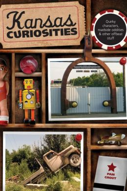 Kansas Curiosities, 3rd: Quirky Characters, Roadside Oddities & Other Offbeat Stuff