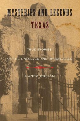 Mysteries and Legends of Texas: True Stories of the Unsolved and Unexplained
