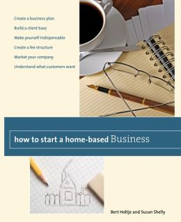 How to Start a Home-Based Business: Create a Business Plan*build a Client Base*make Yourself Indispensable*create a Fee Structure*market Your Company*