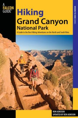 Hiking Grand Canyon National Park, 3rd: A Guide to the Best Hiking Adventures on the North and South Rims