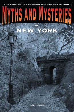Myths and Mysteries of New York: True Stories of the Unsolved and Unexplained