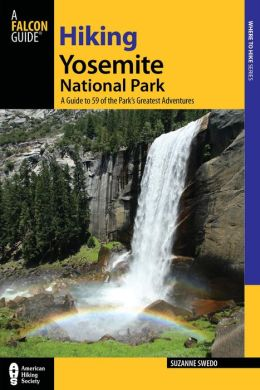 Hiking Yosemite National Park, 3rd: A Guide to 64 of the Park's Greatest Hiking Adventures