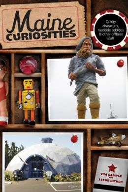 Maine Curiosities, 3rd: Quirky Characters, Roadside Oddities, and Other Offbeat Stuff