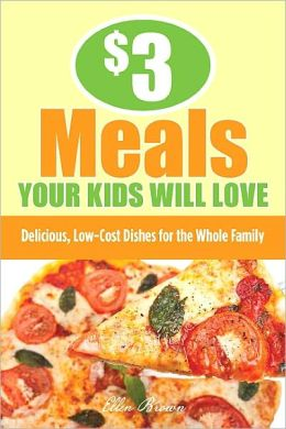 $3 Meals Your Kids Will Love: Delicious, Low-Cost Dishes for the Whole Family