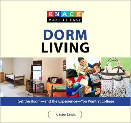 Knack Dorm Living: Get the Room--and the Experience--You Want at College