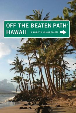 Hawaii Off the Beaten Path, 9th: A Guide to Unique Places