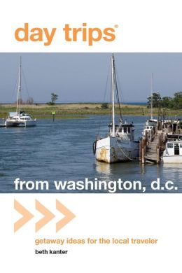 Day Trips from Washington, D.C.: Getaway Ideas for the Local Traveler