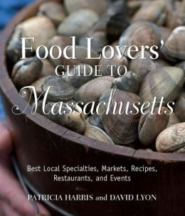Food Lover's Guide to Massachusetts: Best Local Specialties, Markets, Recipes, Restaurants, and Events