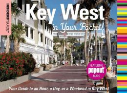 Insiders' Guide: Key West in Your Pocket: Your Guide to an Hour, a Day, or a Weekend in Key West