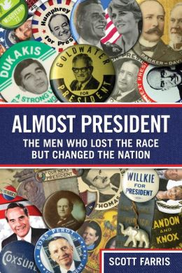 Almost President: The Men Who Lost the Race but Changed the Nation
