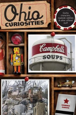 Ohio Curiosities, 2nd: Quirky Characters, Roadside Oddities & Other Offbeat Stuff
