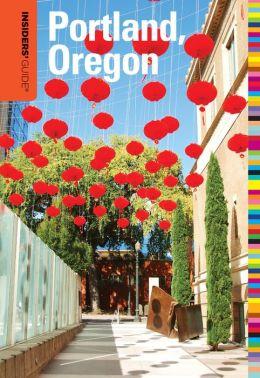 Insiders' Guide to Portland, Oregon