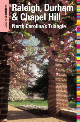 Insiders' Guide to Raleigh, Durham & Chapel Hill: North Carolina's Triangle
