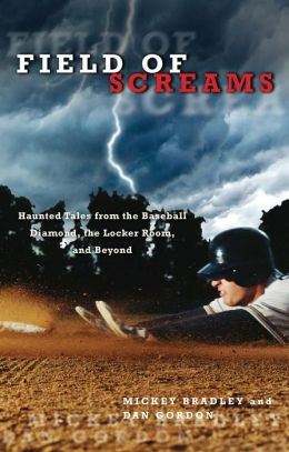 Field of Screams: Haunted Tales from the Baseball Diamond, the Locker Room, and Beyond