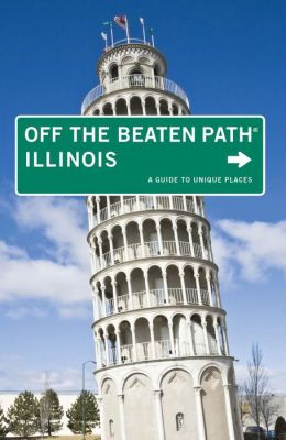 Illinois Off the Beaten Path, 10th: A Guide to Unique Places