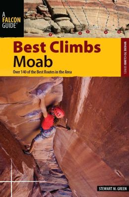 Best Climbs Moab: Over 140 of the Best Routes in the Area