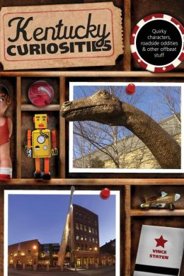Kentucky Curiosities: Quirky Characters, Roadside Oddities & Other Offbeat Stuff