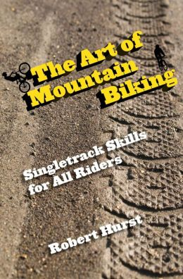The Art of Mountain Biking: Singletrack Skills for All Riders