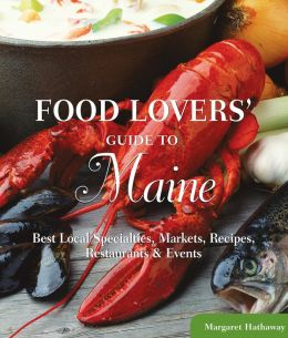 Food Lovers' Guide to Maine: Best Local Specialties, Markets, Recipes, Restaurants, and Events