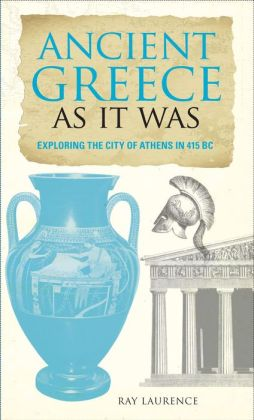 The Traveler's Guide to the Ancient World, Greece: Athens in the Classical Age