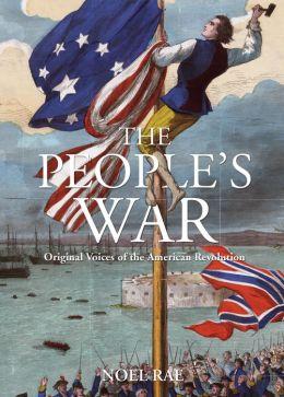 The People's War: Original Voices of the American Revolution