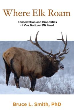 Where Elk Roam: Conservation and Biopolitics of Our National Elk Herd