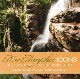 New Hampshire Icons: 50 Classic Symbols of the Granite State
