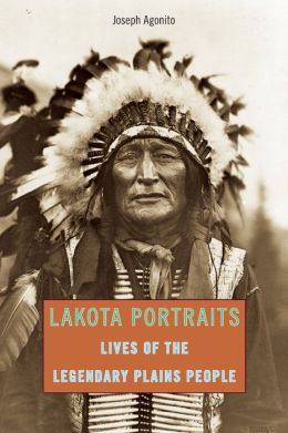 Lakota Portraits: Lives of the Legendary Plains People