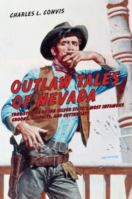 Outlaw Tales of Nevada, 2nd: True Stories of the Silver State's Most Infamous Crooks, Culprits, and Cutthroats