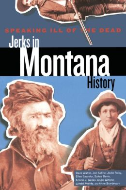 Speaking Ill of the Dead: Jerks in Montana History, 2