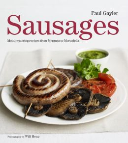 Sausages: Mouthwatering Recipes from Merguez to Mortadella