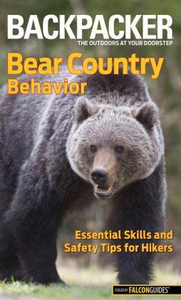 Backpacker magazine's Bear Country Behavior: Essential Skills and Safety Tips for Hikers