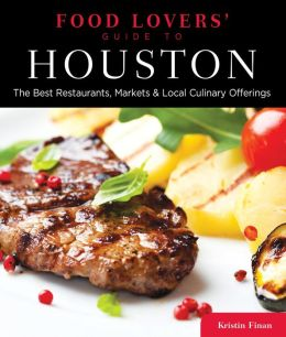 Food Lovers' Guide to Houston: The Best Restaurants, Markets & Local Culinary Offerings