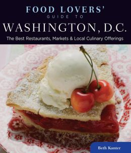 Food Lovers' Guide to Washington, D.C.: The Best Restaurants, Markets & Local Culinary Offerings