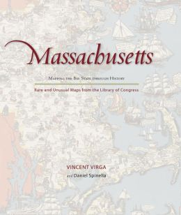Massachusetts: Mapping the Bay State through History: Rare and Unusual Maps from the Library of Congress