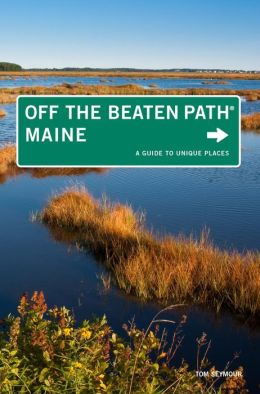 Maine Off the Beaten Path, 9th: A Guide to Unique Places